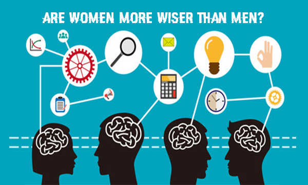 Women Are More Wiser Than Men – Is it Really True?