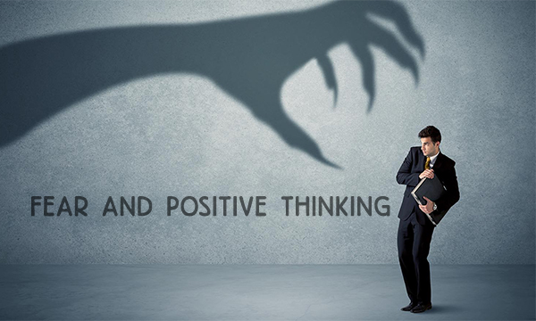 FEAR AND POSITIVE THINKING
