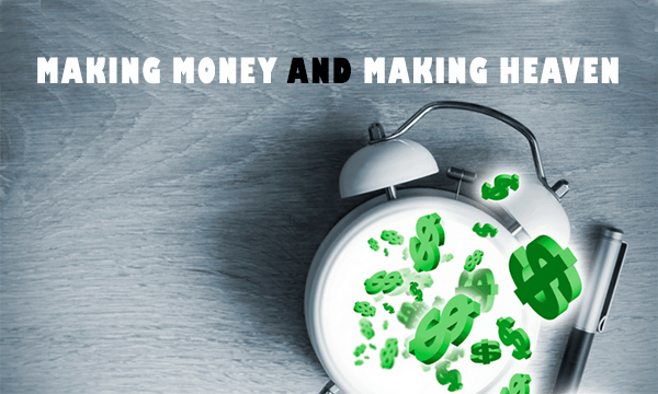 MAKING MONEY AND MAKING HEAVEN