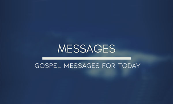 Gospel Messages for Today – Importance of Gospel Messages | Gospel Messages