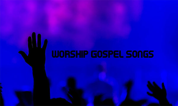 Worship Gospel Songs