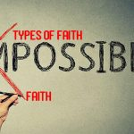 Types of Faith – Why is Faith So Important | Four Types of Faith