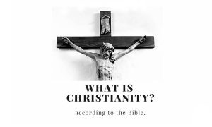 What is Christianity? – Facts About Christianity | Denomination of Christianity